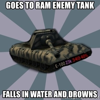 TERRIBLE E-100 DRIVER - Goes to ram enemy tank Falls in water and drowns