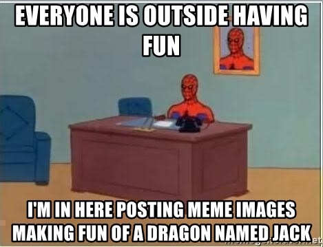 Spiderman Desk - everyone is outside having fun i'm in here posting meme images making fun of a dragon named jack