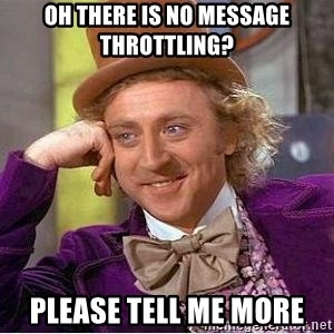Willy Wonka - Oh there is no message throttling? please tell me more