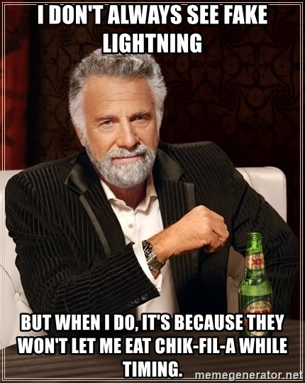 The Most Interesting Man In The World - I don't always see fake lightning But when I do, it's because they won't let me eat Chik-fil-a while timing.