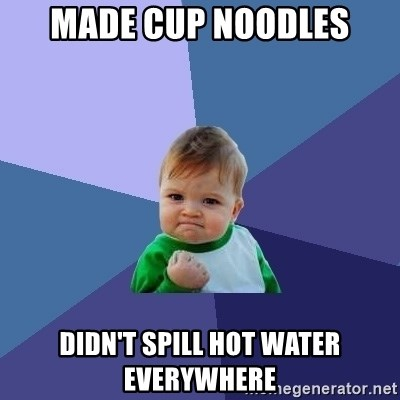 Success Kid - made cup noodles Didn't spill hot water everywhere