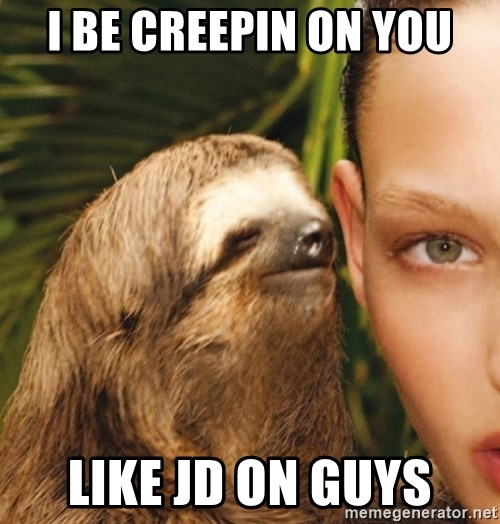 The Rape Sloth - i be creepin on you like jd on guys