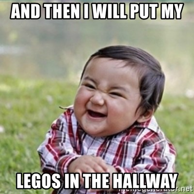 evil plan kid - AND THEN I WILL PUT MY  LEGOS IN THE HALLWAY