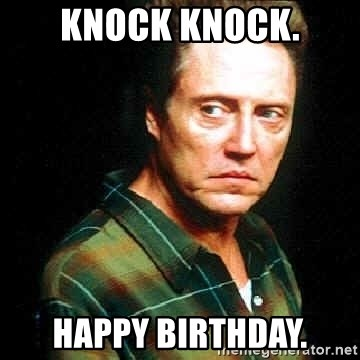 Christopher Walken - knock knock. happy birthday.