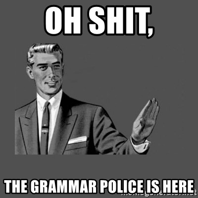 Grammar Guy - Oh shit, The grammar police is here