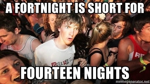Sudden Realization Ralph - A fortnight is short for fourteen nights