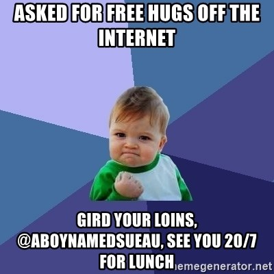 Success Kid - asked for free hugs off the internet gird your loins, @aboynamedsueau, see you 20/7 for lunch