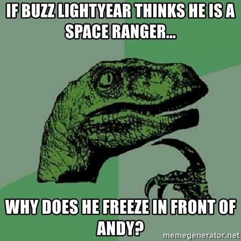 Philosoraptor - if buzz lightyear thinks he is a space ranger... why does he freeze in front of andy?