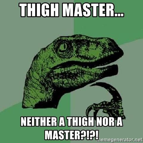 Philosoraptor - Thigh master... Neither a thigh nor a master?!?!
