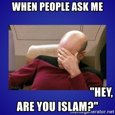 "Picard facepalm  - When people ask me                                          ""Hey, are you Islam?"""