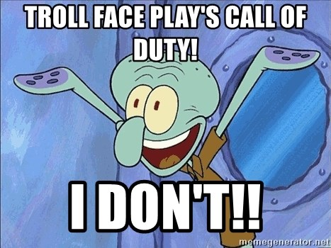 Squidward - troll face play's call of duty! i don't!!