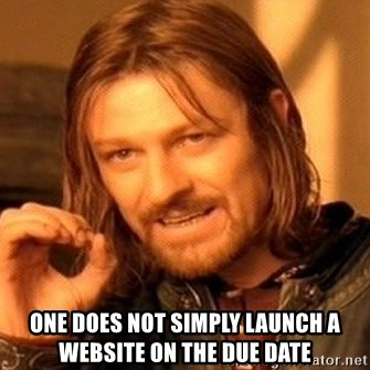 One Does Not Simply -  one does not simply launch a website on the due date