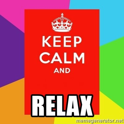 Keep calm and -  RELAX