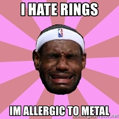 LeBron James - I hate rings im allergic to metal