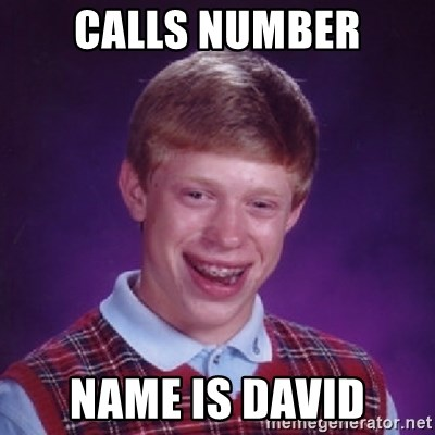Bad Luck Brian - Calls number Name is David