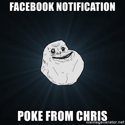 Forever Alone - facebook notification poke from chris