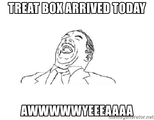 Aw yeah - Treat box arrived today awwwwwyeeeaaaa