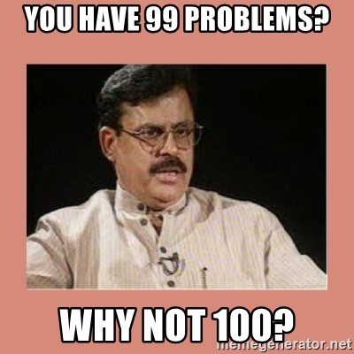 Indian father...  - YOU HAVE 99 PROBLEMS? WHY NOT 100?
