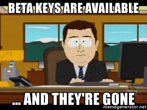 south park aand it's gone - Beta keys are available ... and they're gone