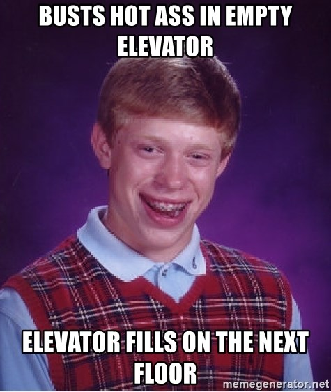 Bad Luck Brian - busts hot ass in empty elevator elevator fills on the next floor