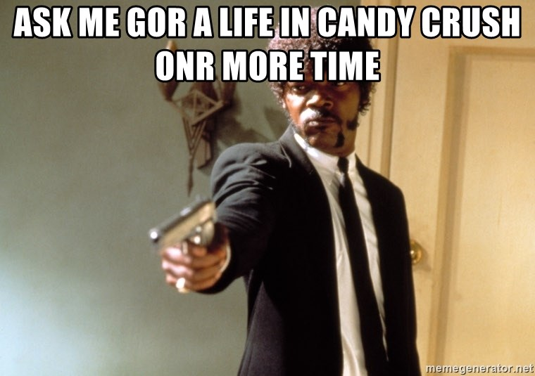 Samuel L Jackson - Ask me gor a life in candy crush onr more time