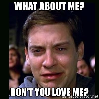 crying peter parker - WHAT ABOUT ME? DON'T YOU LOVE ME?