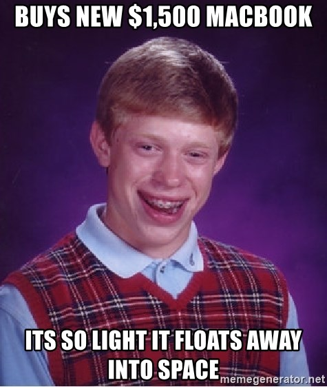 Bad Luck Brian - Buys new $1,500 macbook its so light it floats away into space