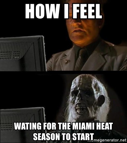 Waiting For - How i feel wating for the miami heat season to start