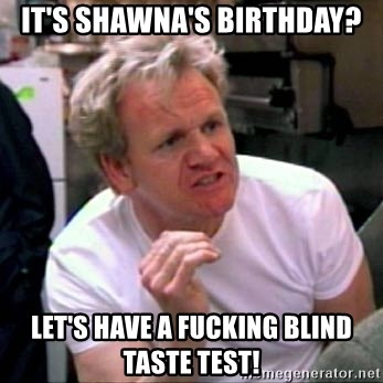 Gordon Ramsay - It's Shawna's birthday? Let's have a fucking blind taste test!