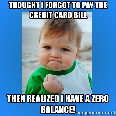 yes baby 2 - Thought I forgot to pay the credit card bill Then realized i have a zero balance!