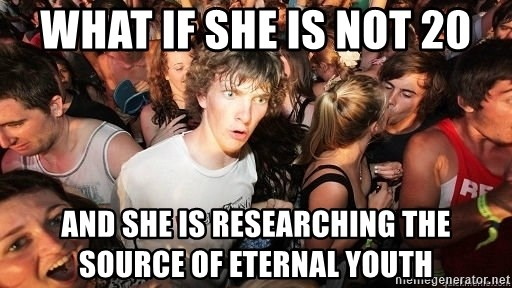 Sudden Realization Ralph - WHAT IF SHE IS NOT 20 AND SHE IS RESEARCHING THE SOURCE OF ETERNAL YOUTH