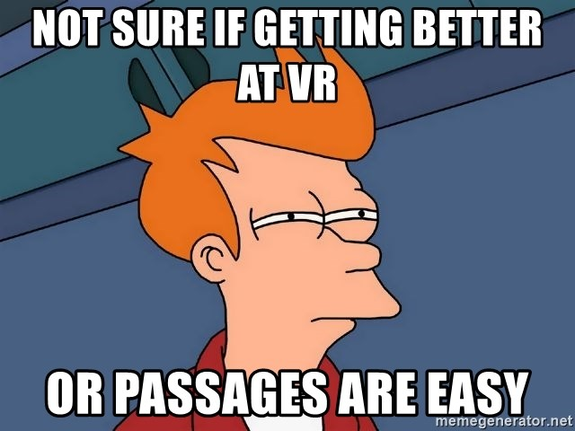 Futurama Fry - Not sure if getting better at vr or passages are easy