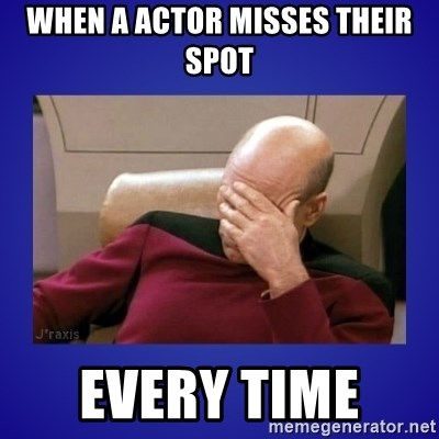 Picard facepalm  - WHEN A ACTOR MISSES THEIR SPOT EVERY TIME