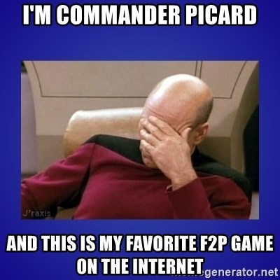 Picard facepalm  - I'm commander Picard And this is my favorite f2p game on the internet