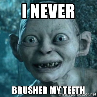 My Precious Gollum - I NEVER  BRUSHED MY TEETH