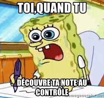 Spongebob What I Learned In Boating School Is - TOI,QUAND TU DÉCOUVRE TA NOTE AU CONTRÔLE