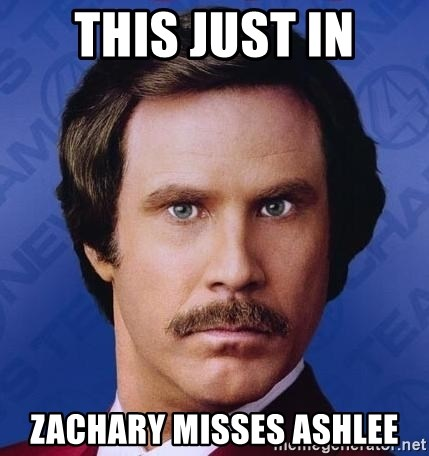 Ron Burgundy - tHIS JUST IN zACHARY MISSES ASHLEE