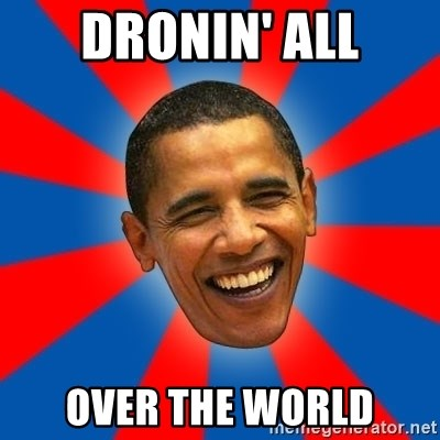 Obama - Dronin' All Over the world