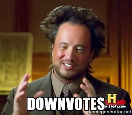 Ancient Aliens -  downvotes