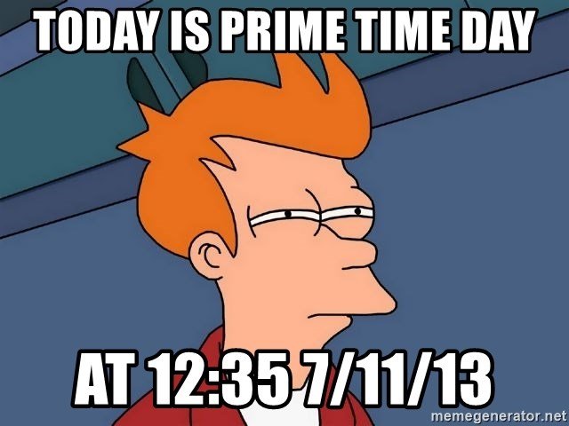 Futurama Fry - Today is Prime Time Day at 12:35 7/11/13