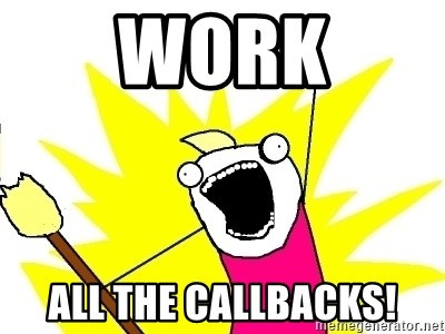 X ALL THE THINGS - Work all the callbacks!