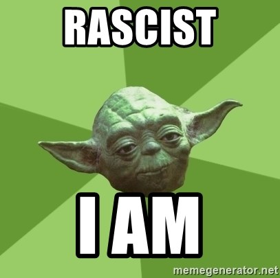 Advice Yoda Gives - rascist i am