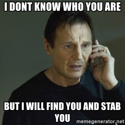 I don't know who you are... - I dont know who you are  but i will find you and stab you