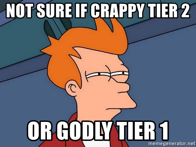 Futurama Fry - not sure if crappy tier 2 or godly tier 1