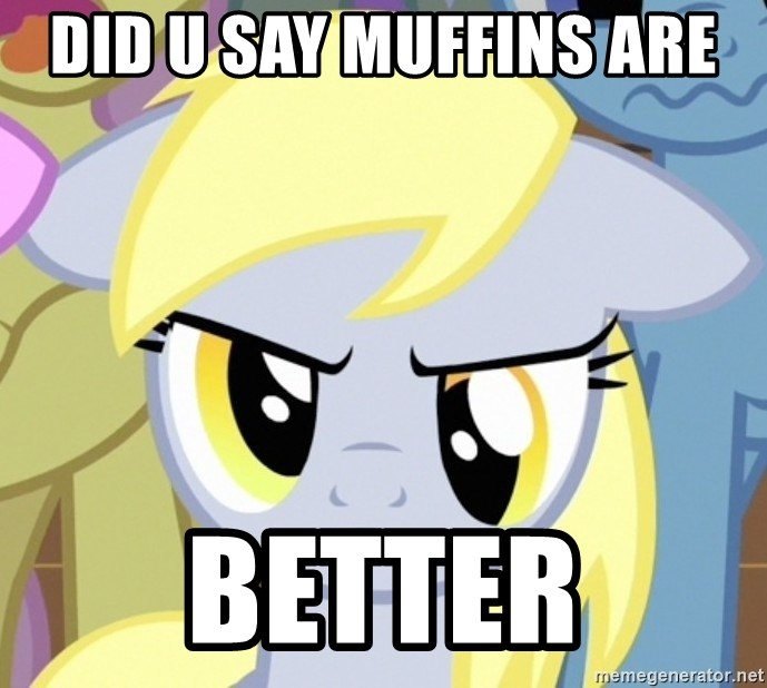 Derpy Hooves - Did u say muffins are  better