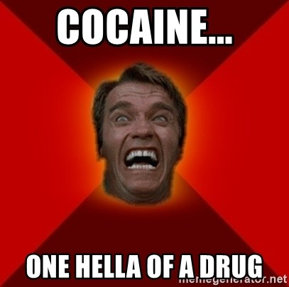 Angry Arnold - Cocaine... one hella of a drug