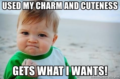 fist pump baby - used my charm and cuteness gets what i wants!