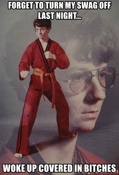 PTSD Karate Kyle - Forget to turn my swag off last night... Woke up covered in bitches