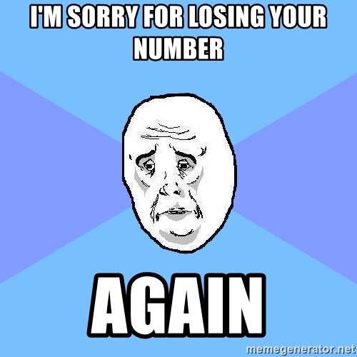 Okay Guy - I'm sorry for losing your number AGAIN