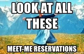 Look at all these - look at all these                    meet-me reservations